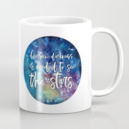 A Certain Darkness Is Needed To See The Stars - Nebula - Space - Quote Coffee Mug