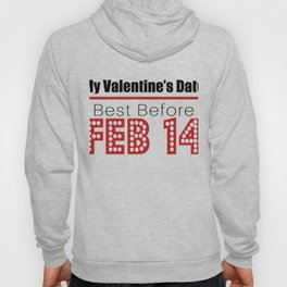 My Valentine's Date Best Before Feb 14 Hoody