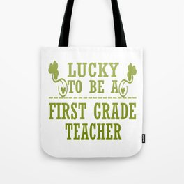 Lucky to be a FIRST GRADE TEACHER Tote Bag
