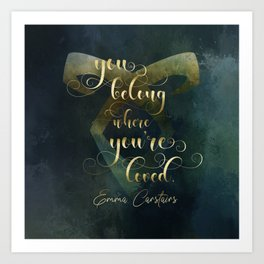 You belong where you're loved. Emma Carstairs. Lady Midnight. Art Print