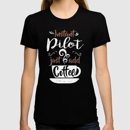 Instant Pilot Just Add Coffee T-shirt
