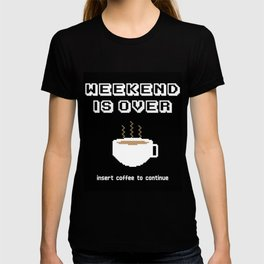 Weekend over? T-shirt