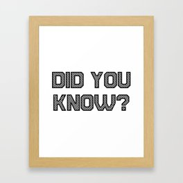 DID YOU KNOW? Framed Art Print