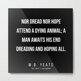 87   |200418| W.B. Yeats Quotes| W.B. Yeats Poems Metal Print