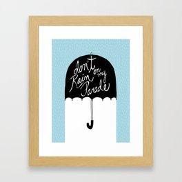 Don't Rain on My Parade Framed Art Print