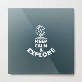 Keep Calm & Explore Metal Print