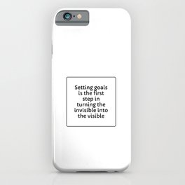 Setting goals is the first step in turning the invisible into the visible iPhone Case