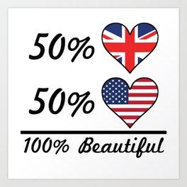 50% British 50% American 100% Beautiful Art Print