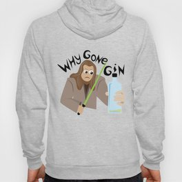 Why Gone Gin? Hoody