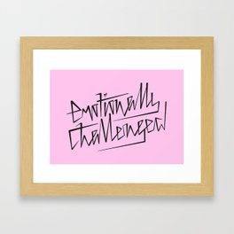 Emotionally Challenged Framed Art Print