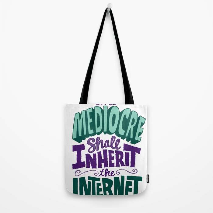 The Mediocre Shall Inherit the Internet Tote Bag