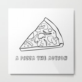 A Pizza The Action Metal Print