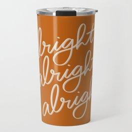 Alright Alright Alright Travel Mug