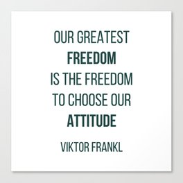 Viktor Frankl Quote - OUR GREATEST FREEDOM Canvas Print