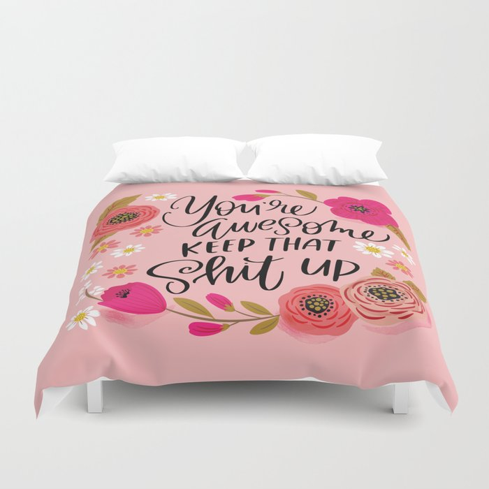 Pretty Sweary: You're Awesome, Keep that Shit Up Duvet Cover