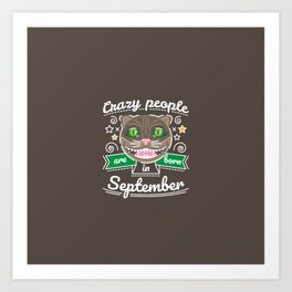 Crazy People are Born in September Art Print