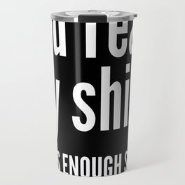 You read my shirt. That's enough social interaction for one day. (Black & White) Travel Mug
