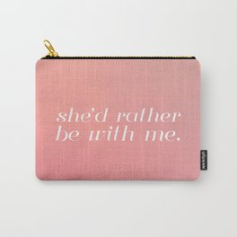 she'd rather be with me Carry-All Pouch
