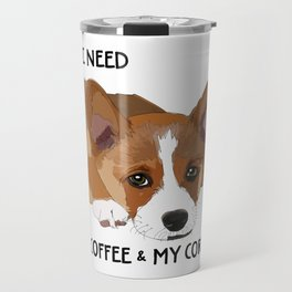 All I Need is Coffee & My Corgi Travel Mug