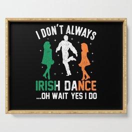 patricks day I don't always Irish Dance Serving Tray