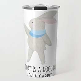 Today Is A Good Day Rabbit Travel Mug