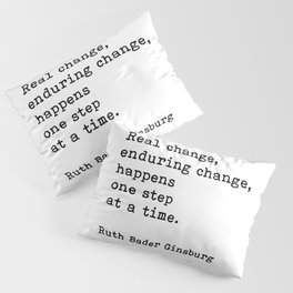 Real Change Enduring Change Happens One Step At A Time, Ruth Bader Ginsburg Pillow Sham