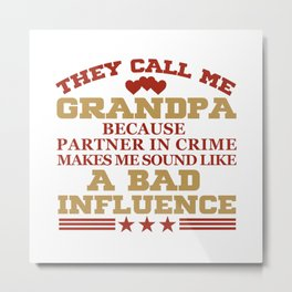 They Call Me Grandpa Because Partner In Crime Funny Metal Print