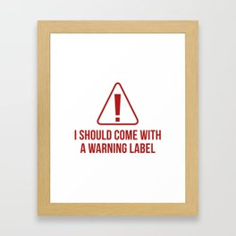 I Should Come With A Warning Label Framed Art Print