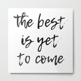 the best is yet to come brush Metal Print