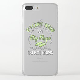 If I Can't Wear My Flip Flops, I'm Not Going Clear iPhone Case