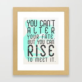 You can't alter your fate, but you can rise to meet it Framed Art Print