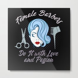 Female Barbers do it with love and passion Metal Print