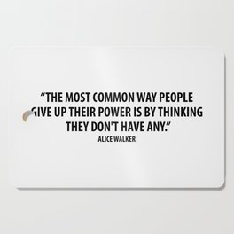 The most common way people give up their power is by thinking they don't have any. - Alice Walker Cutting Board