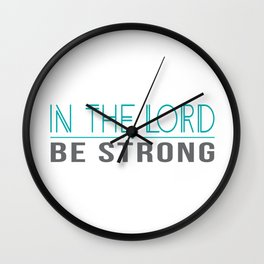 Be strong in the Lord-green Wall Clock