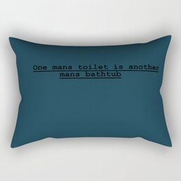 One mans toilet is another mans bathtub Rectangular Pillow