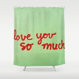 I Love You So Much II Shower Curtain