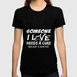 someone i love needs a cure brain cancer nurse T-shirt