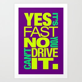 Yes it's fast No you can't drive it v7 HQvector Art Print