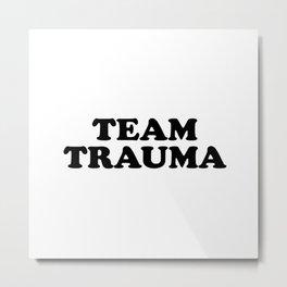 Team Trauma Metal Print