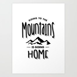 Going To The Mountains is Going Home - Adventure Gifts Art Print