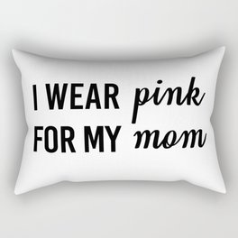 I wear pink for my mom. Breast cancer awareness ribbon Rectangular Pillow