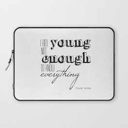 I an not young enough to know everything - Oscar Wilde quote Laptop Sleeve