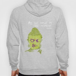 All we have is the moment | Gautama Buddha Hoody