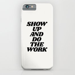 Show Up and Do the Work motivational typography in black and white home wall decor iPhone Case