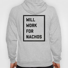 Work For Nachos Funny Quote Hoody
