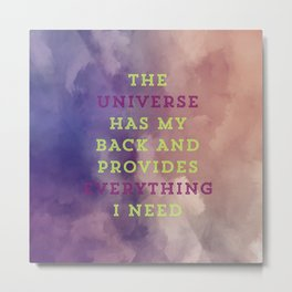 The Universe Has My Back And Provides Everything I Need Metal Print