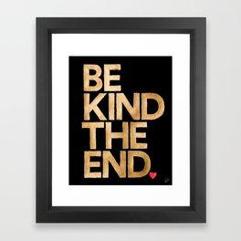 Be Kind The End. Framed Art Print