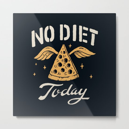 No Diet Today Metal Print