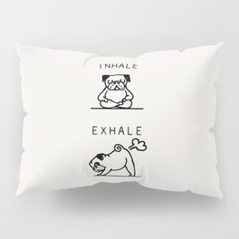 Inhale Exhale Pug Pillow Sham
