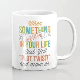 "Just Yell ""Plot Twist"" And Move On Coffee Mug"